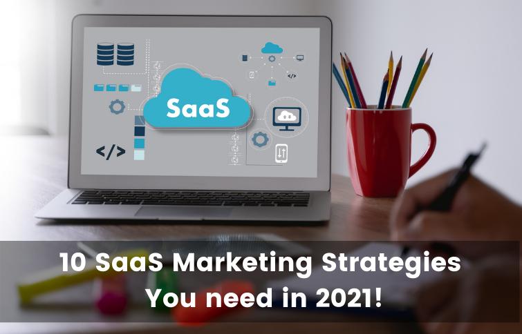 10 SaaS Marketing Strategies You need in 2021